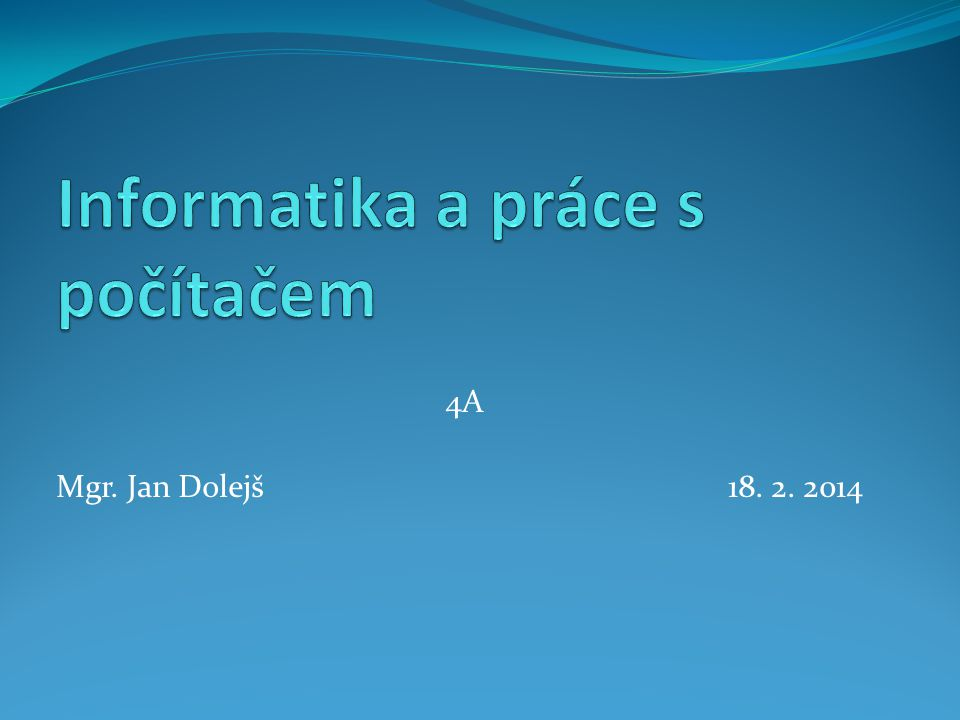 4A Mgr. Jan Dolejš18. 2. 2014