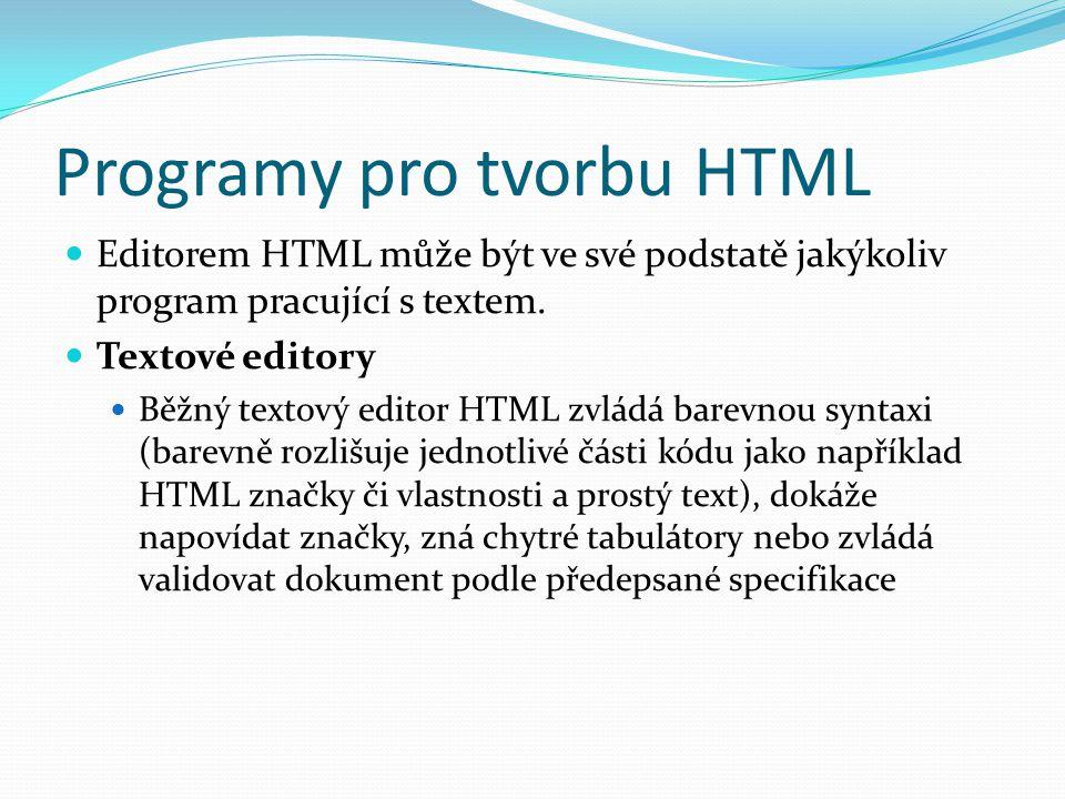 Programy pro tvorbu HTML Editorem HTML může být ve své podstatě jakýkoliv program pracující s textem. Textové editory Běžný textový editor HTML zvládá