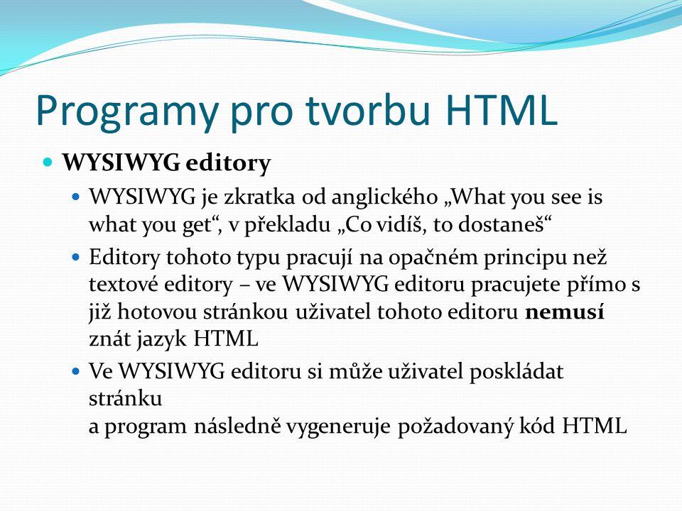 """Programy pro tvorbu HTML WYSIWYG editory WYSIWYG je zkratka od anglického """"What you see is what you get"""", v překladu """"Co vidíš, to dostaneš"""" Editory t"""