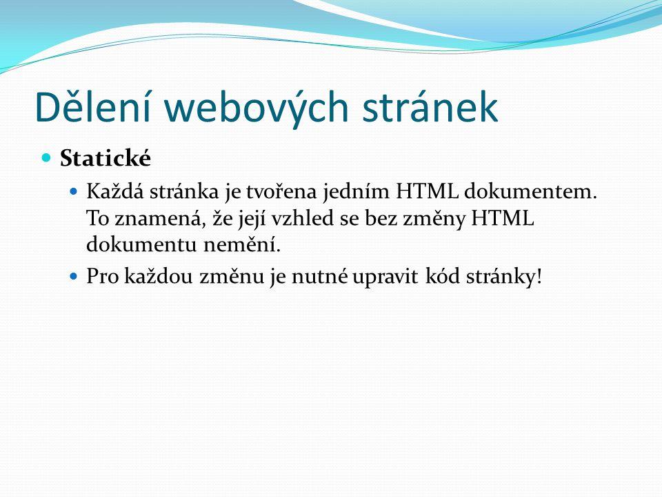 Dělení webových stránek Statické Každá stránka je tvořena jedním HTML dokumentem. To znamená, že její vzhled se bez změny HTML dokumentu nemění. Pro k