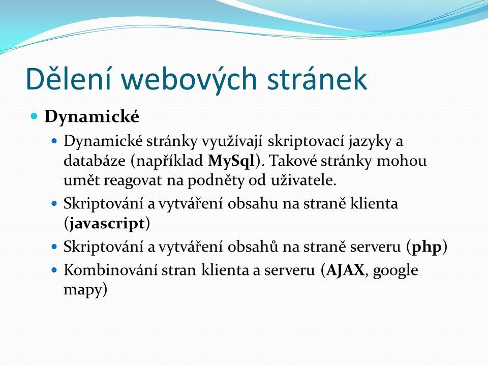 Dělení webových stránek Dynamické Dynamické stránky využívají skriptovací jazyky a databáze (například MySql). Takové stránky mohou umět reagovat na p