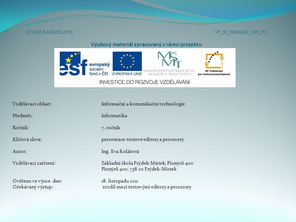 CZ.1.07/1.4.00/21.2791 VY_32_INOVACE_133_IT7 Výukový materiál zpracovaný v rámci projektu Vzdělávací oblast: Informační a komunikační technologie Předmět:Informatika Ročník:7.