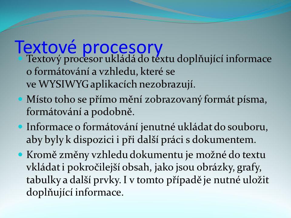 Textové procesory Textový procesor ukládá do textu doplňující informace o formátování a vzhledu, které se ve WYSIWYG aplikacích nezobrazují.