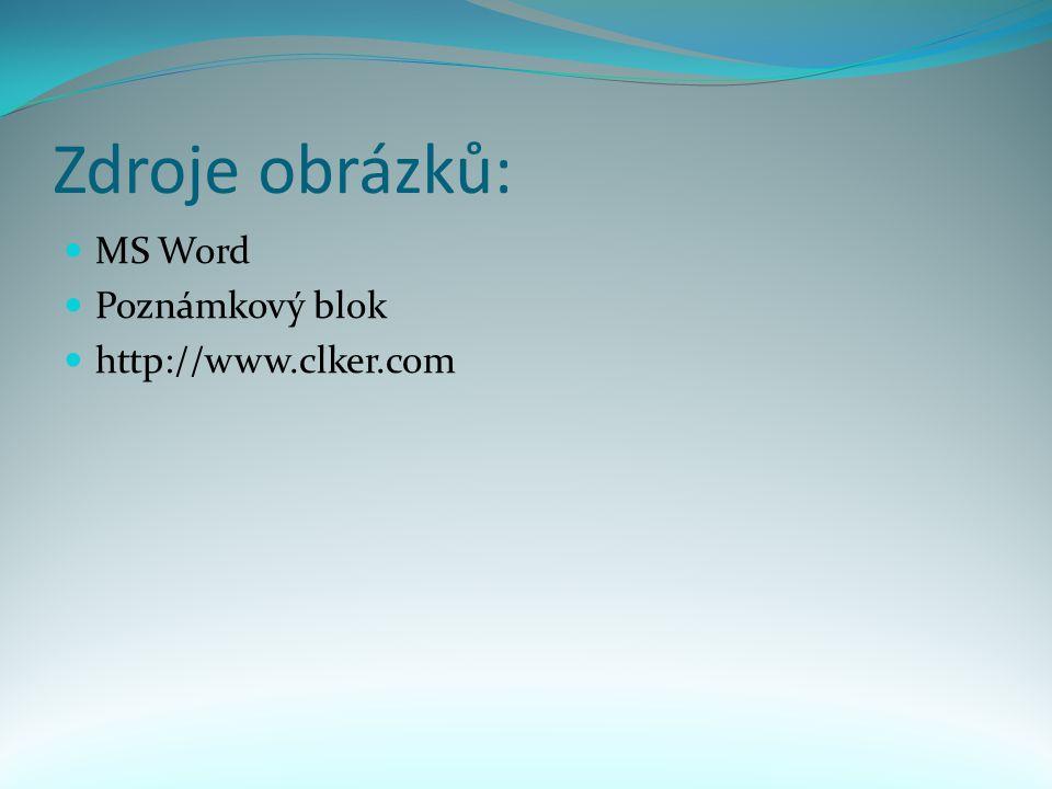 Zdroje obrázků: MS Word Poznámkový blok http://www.clker.com