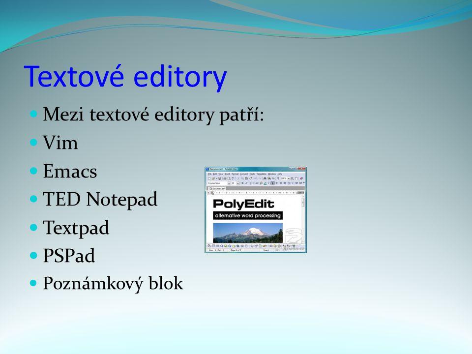 Textové editory Mezi textové editory patří: Vim Emacs TED Notepad Textpad PSPad Poznámkový blok