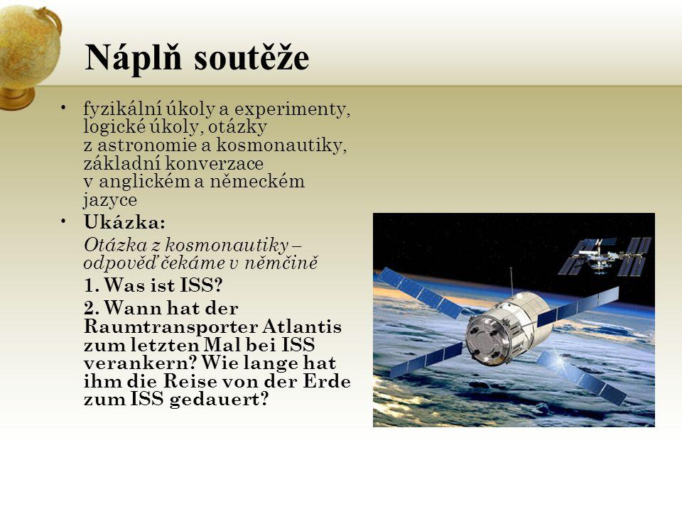 Náplň soutěže fyzikální úkoly a experimenty, logické úkoly, otázky z astronomie a kosmonautiky, základní konverzace v anglickém a německém jazyce Ukázka: Otázka z kosmonautiky – odpověď čekáme v němčině 1.