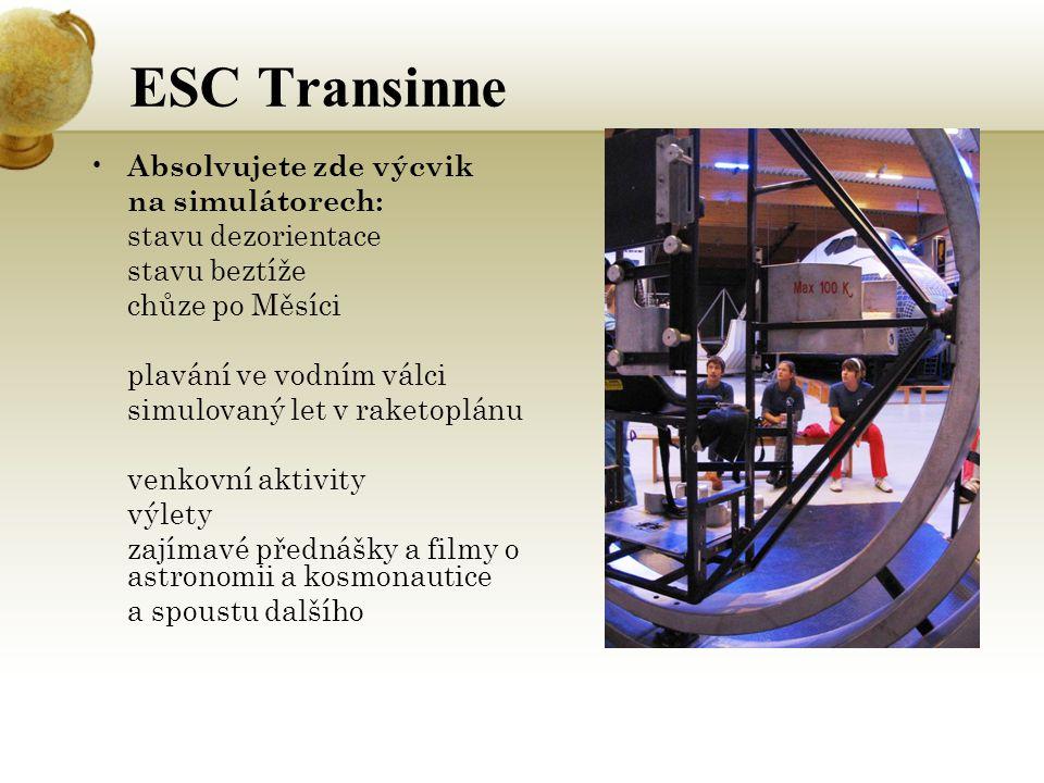 ESC Transinne Absolvujete zde výcvik na simulátorech: stavu dezorientace stavu beztíže chůze po Měsíci plavání ve vodním válci simulovaný let v raketoplánu venkovní aktivity výlety zajímavé přednášky a filmy o astronomii a kosmonautice a spoustu dalšího