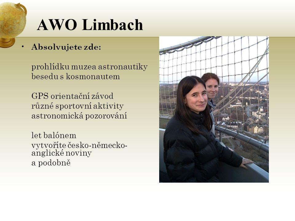 AWO Limbach Absolvujete zde: prohlídku muzea astronautiky besedu s kosmonautem GPS orientační závod různé sportovní aktivity astronomická pozorování let balónem vytvoříte česko-německo- anglické noviny a podobně