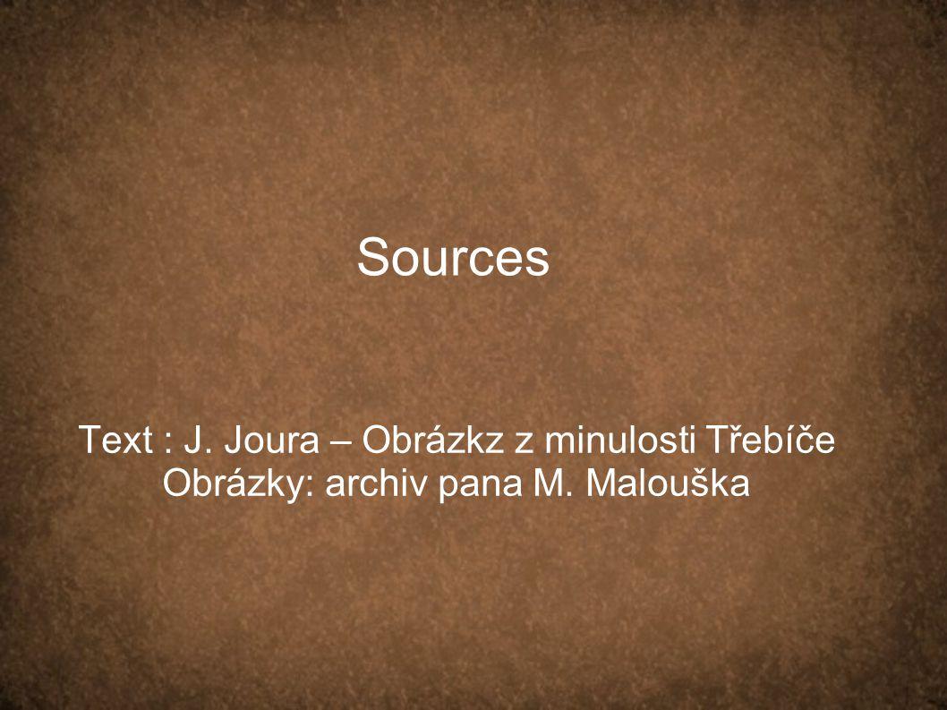 Sources Text : J. Joura – Obrázkz z minulosti Třebíče Obrázky: archiv pana M. Malouška