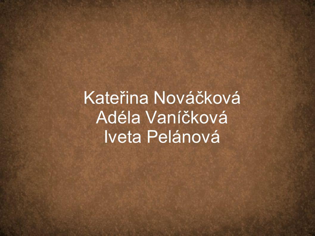 Kateřina Nováčková Adéla Vaníčková Iveta Pelánová