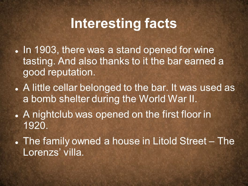 Interesting facts In 1903, there was a stand opened for wine tasting. And also thanks to it the bar earned a good reputation. A little cellar belonged
