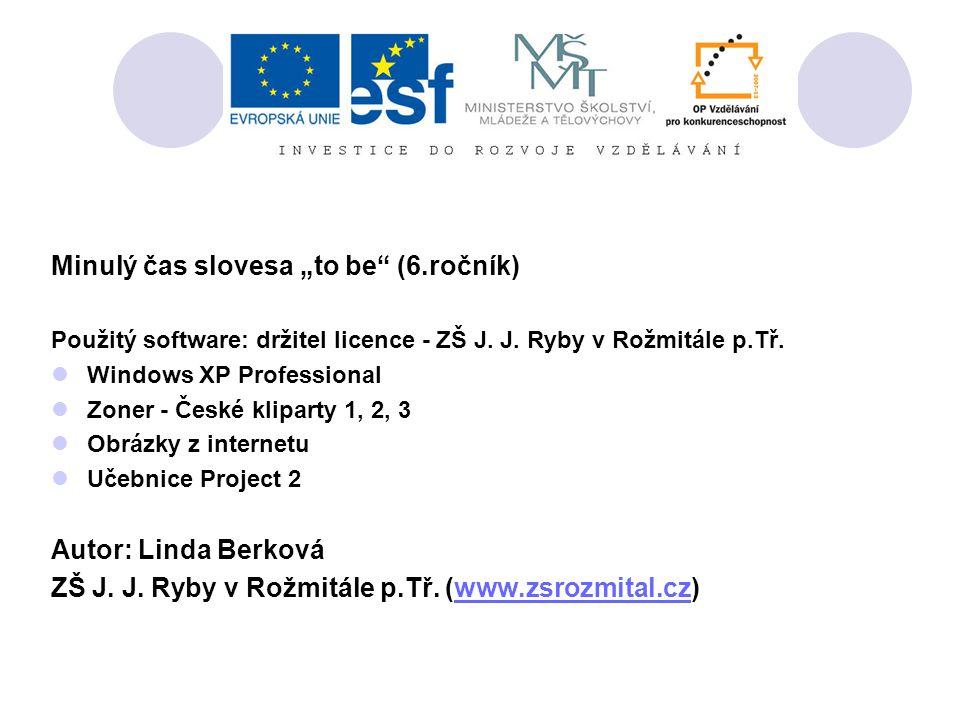 """Minulý čas slovesa """"to be (6.ročník) Použitý software: držitel licence - ZŠ J."""