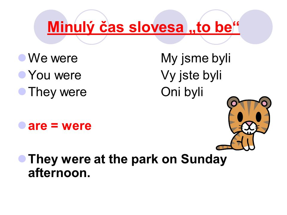 "Minulý čas slovesa ""to be We wereMy jsme byli You wereVy jste byli They wereOni byli are = were They were at the park on Sunday afternoon."