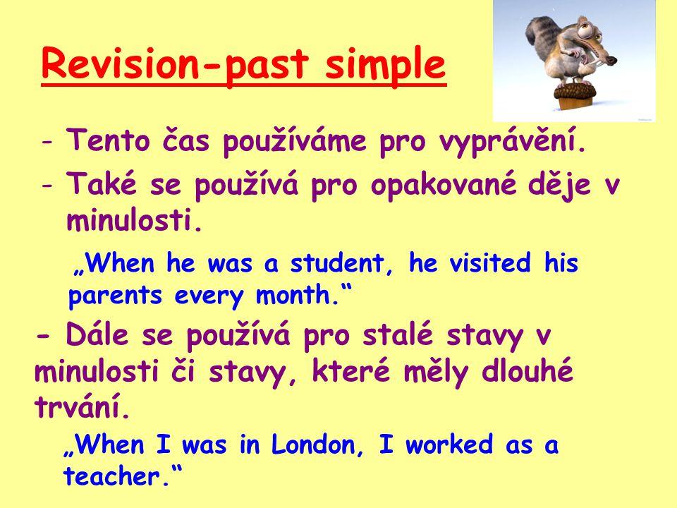 Revision-past continuous Oznamovací věta: Podmět + was/were + sloveso s koncovkou – ing … Zápor: Podmět + wasn´t/weren´t + sloveso s koncovkou – ing … Otázka: Was/Were + podmět + sloveso s koncovkou – ing …