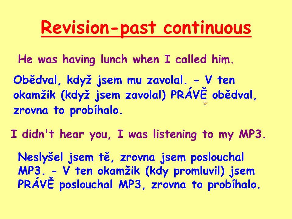 Revision-past continuous Průběhový čas používáme, když mluvíme o dvou (či více) činnostech, které v daný okamžik probíhaly nezávisle na sobě.