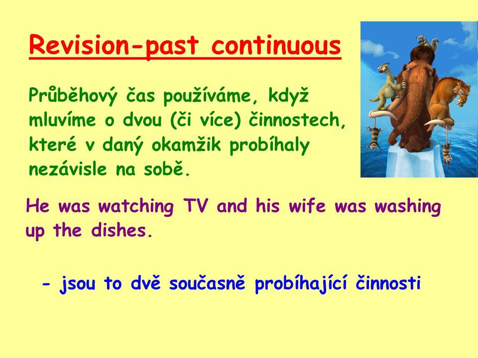 Revision-past continuous Když mluvíme o nějakém nedokonavém ději.