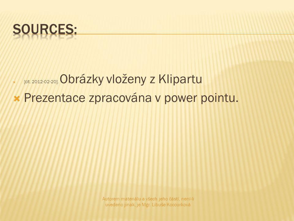 [cit. 2012-02-20]. Obrázky vloženy z Klipartu  Prezentace zpracována v power pointu.