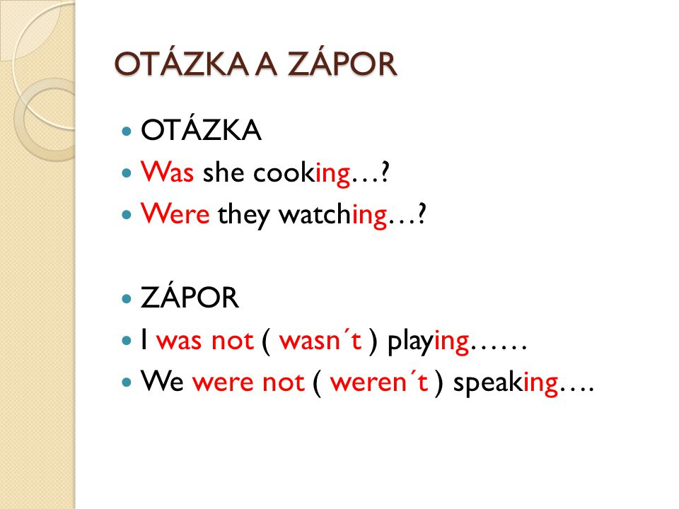OTÁZKA A ZÁPOR OTÁZKA Was she cooking…. Were they watching….