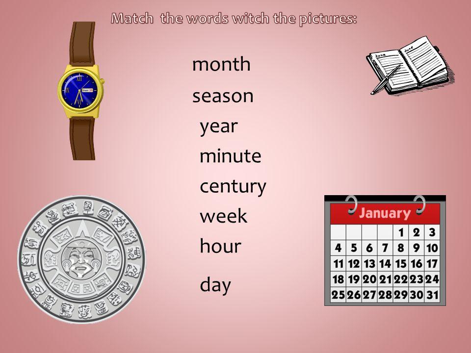 month season year minute century week hour day
