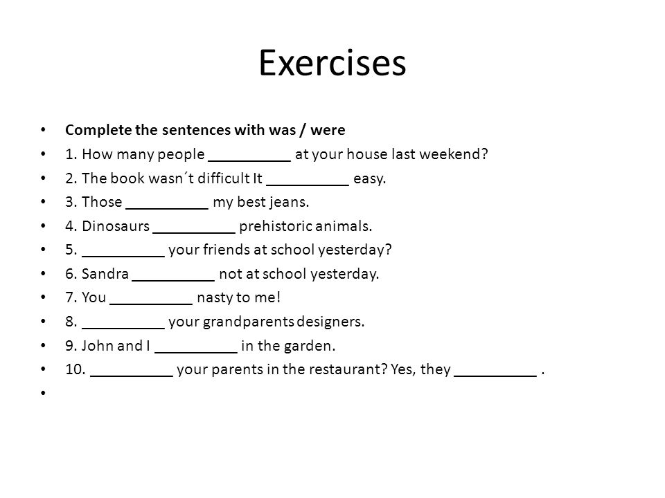 Exercises Complete the sentences with was / were 1.