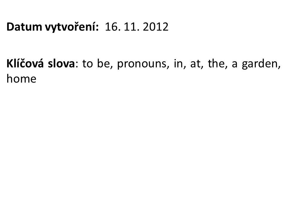 Datum vytvoření: 16. 11. 2012 Klíčová slova: to be, pronouns, in, at, the, a garden, home