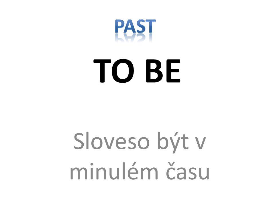 TO BE Sloveso být v minulém času