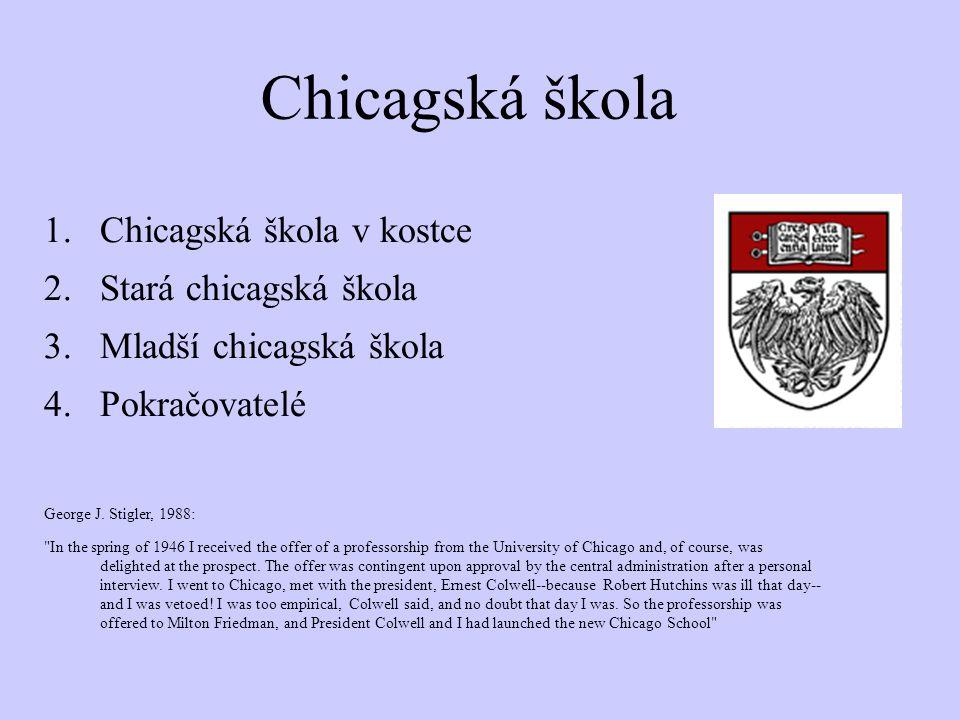 Chicagská škola 1.Chicagská škola v kostce 2.Stará chicagská škola 3.Mladší chicagská škola 4.Pokračovatelé George J. Stigler, 1988: