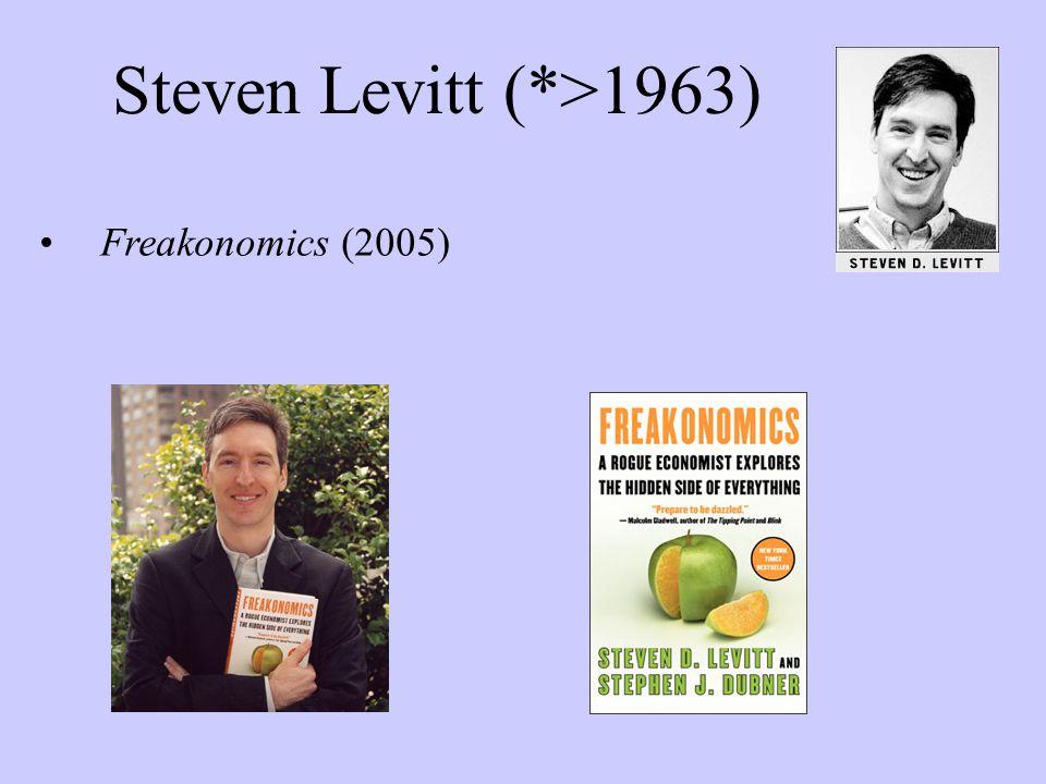 Steven Levitt (*>1963) Freakonomics (2005)