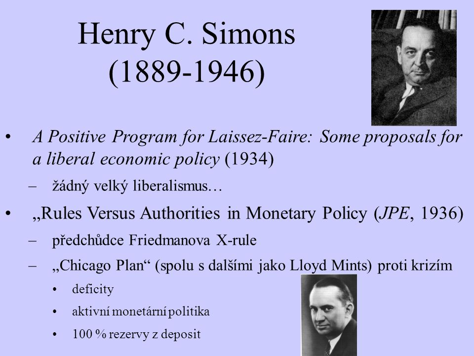 "Henry C. Simons (1889-1946) A Positive Program for Laissez-Faire: Some proposals for a liberal economic policy (1934) –žádný velký liberalismus… ""Rule"