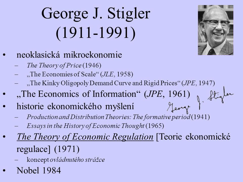 "George J. Stigler (1911-1991) neoklasická mikroekonomie –The Theory of Price (1946) –""The Economies of Scale"" (JLE, 1958) –""The Kinky Oligopoly Demand"