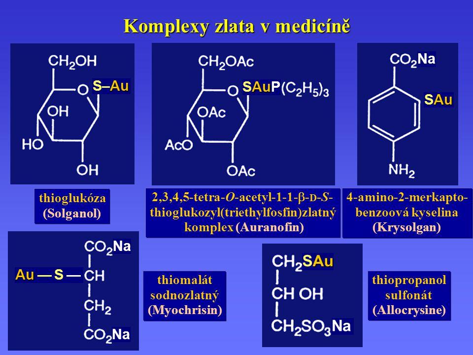 Komplexy zlata v medicíně thioglukóza (Solganol) 2,3,4,5-tetra-O-acetyl-1-1-  - D -S- thioglukozyl(triethylfosfin)zlatný komplex (Auranofin) 4-amino-