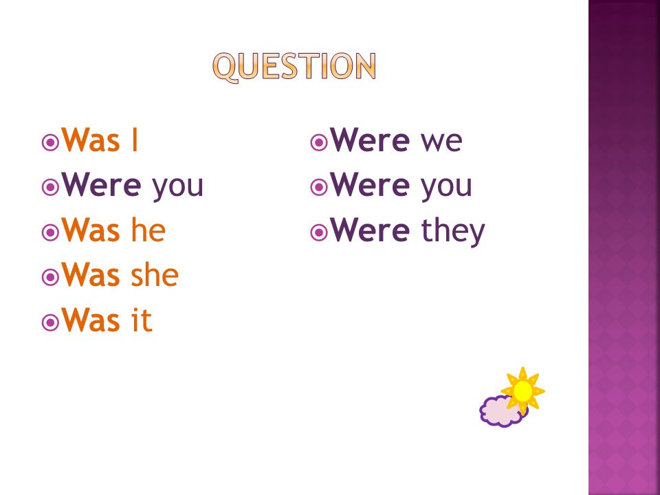  I was not  You were not  He was not  She was not  It was not  We were not  You were not  They were not was not = wasn't were not = weren't