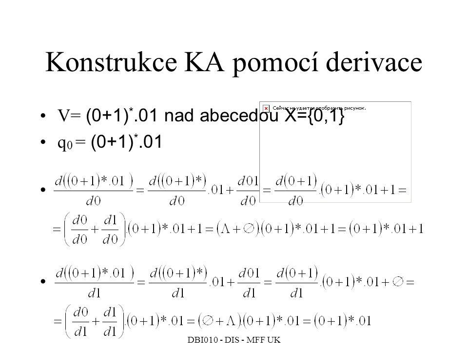 DBI010 - DIS - MFF UK Konstrukce KA pomocí derivace V= (0+1) *.01 nad abecedou X={0,1} q 0 = (0+1) *.01