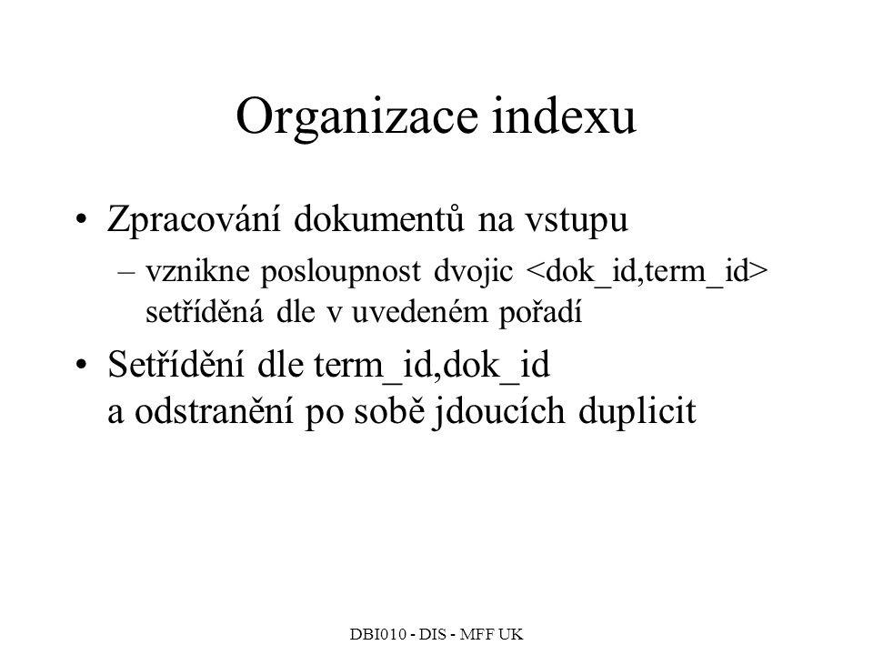 DBI010 - DIS - MFF UK Organizace indexu Zpracování dokumentů na vstupu –vznikne posloupnost dvojic setříděná dle v uvedeném pořadí Setřídění dle term_id,dok_id a odstranění po sobě jdoucích duplicit