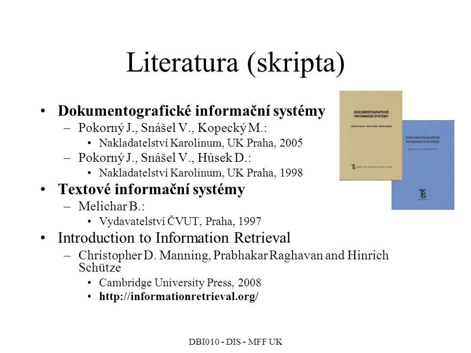 DBI010 - DIS - MFF UK Porovnávání s dotazem Dokumentům je přiřazeno skóre –Část závislá na dotazu Podobnost dokumentu s položeným dotazem –Část závislá na dokumentu Popularita stránky, např.