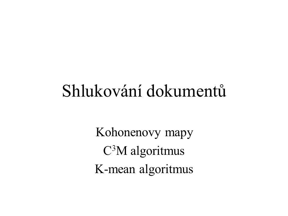 Shlukování dokumentů Kohonenovy mapy C 3 M algoritmus K-mean algoritmus