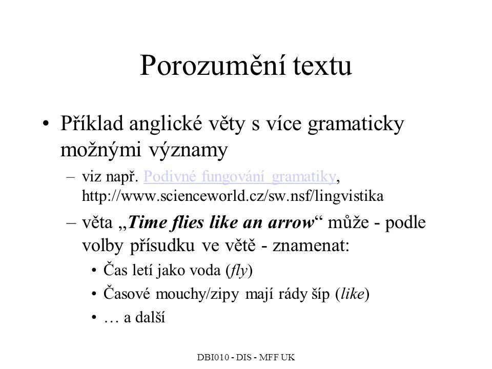 DBI010 - DIS - MFF UK Porozumění textu Příklad anglické věty s více gramaticky možnými významy –viz např.