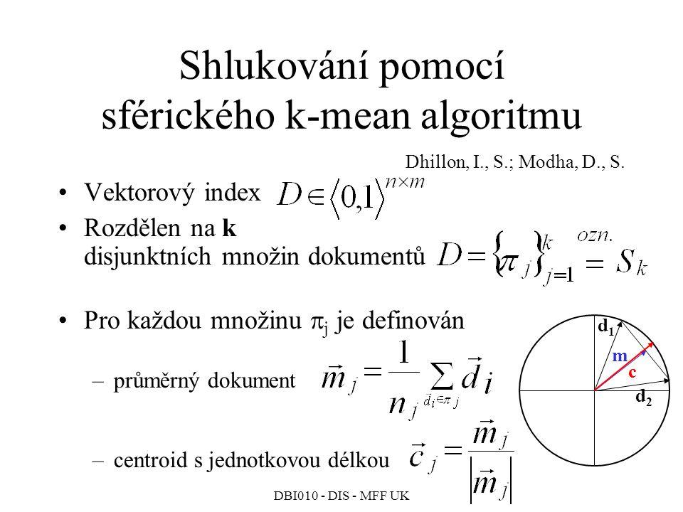 DBI010 - DIS - MFF UK Shlukování pomocí sférického k-mean algoritmu Dhillon, I., S.; Modha, D., S.