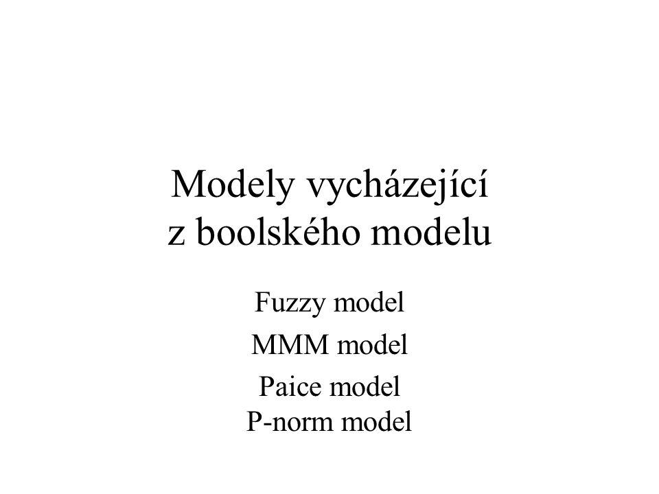 Modely vycházející z boolského modelu Fuzzy model MMM model Paice model P-norm model