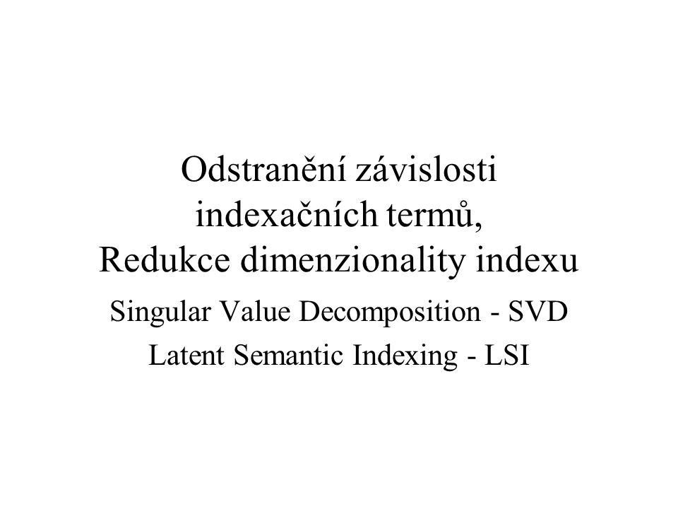 Odstranění závislosti indexačních termů, Redukce dimenzionality indexu Singular Value Decomposition - SVD Latent Semantic Indexing - LSI