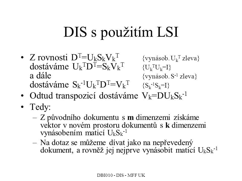 DBI010 - DIS - MFF UK DIS s použitím LSI Z rovnosti D T =U k S k V k T {vynásob.
