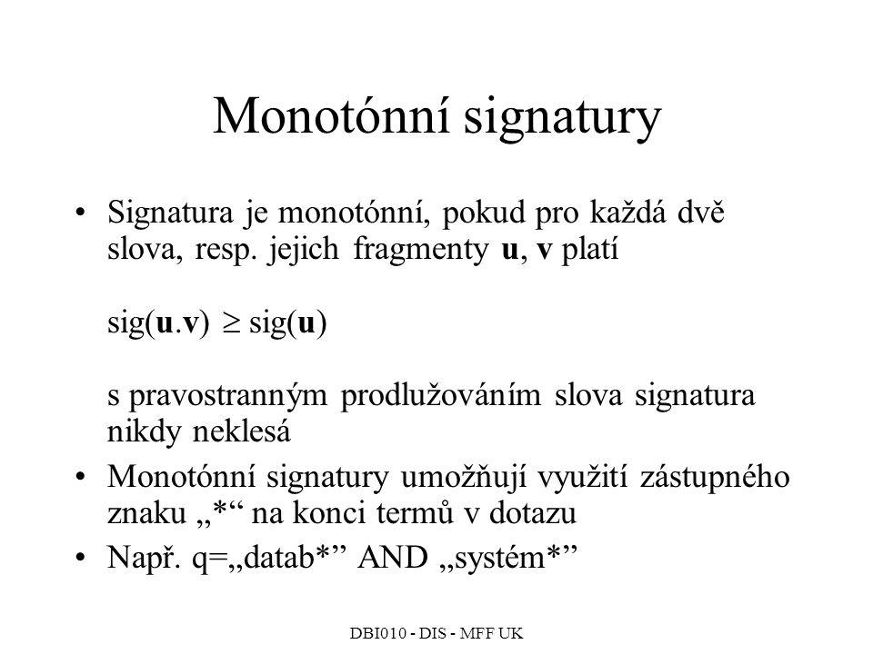 DBI010 - DIS - MFF UK Monotónní signatury Signatura je monotónní, pokud pro každá dvě slova, resp.