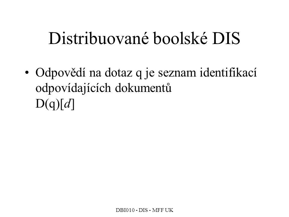 DBI010 - DIS - MFF UK Distribuované boolské DIS Odpovědí na dotaz q je seznam identifikací odpovídajících dokumentů D(q)[d]