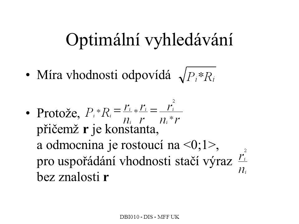 DBI010 - DIS - MFF UK Optimální vyhledávání Míra vhodnosti odpovídá Protože, přičemž r je konstanta, a odmocnina je rostoucí na, pro uspořádání vhodnosti stačí výraz bez znalosti r