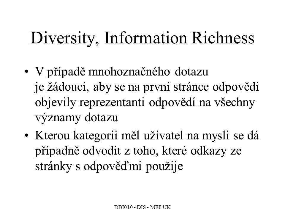 DBI010 - DIS - MFF UK Diversity, Information Richness V případě mnohoznačného dotazu je žádoucí, aby se na první stránce odpovědi objevily reprezentanti odpovědí na všechny významy dotazu Kterou kategorii měl uživatel na mysli se dá případně odvodit z toho, které odkazy ze stránky s odpověďmi použije