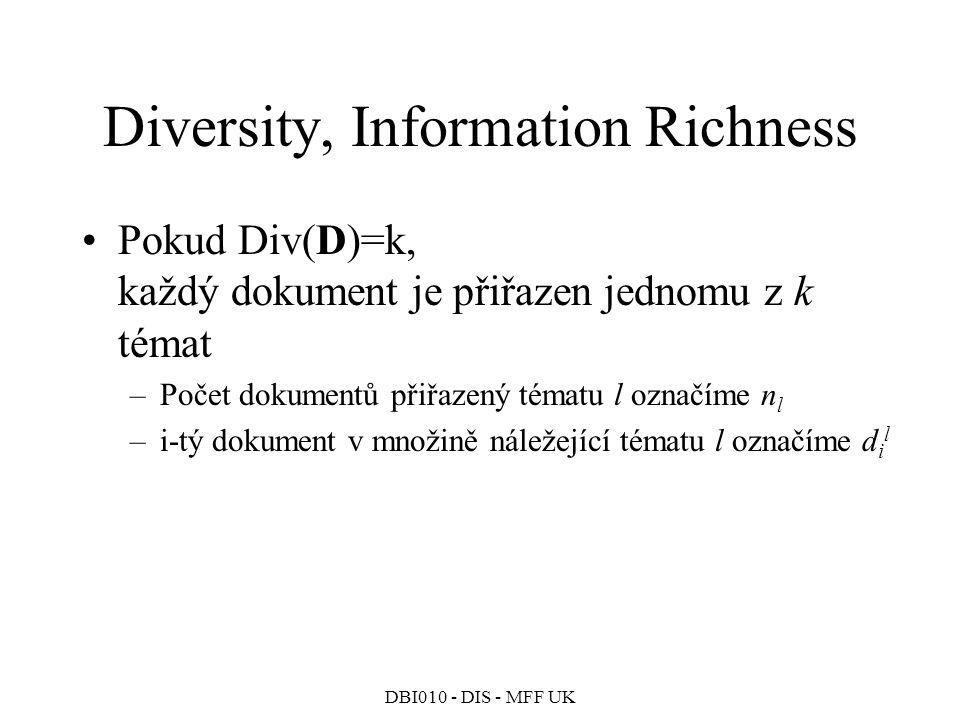 DBI010 - DIS - MFF UK Diversity, Information Richness Pokud Div(D)=k, každý dokument je přiřazen jednomu z k témat –Počet dokumentů přiřazený tématu l označíme n l –i-tý dokument v množině náležející tématu l označíme d i l