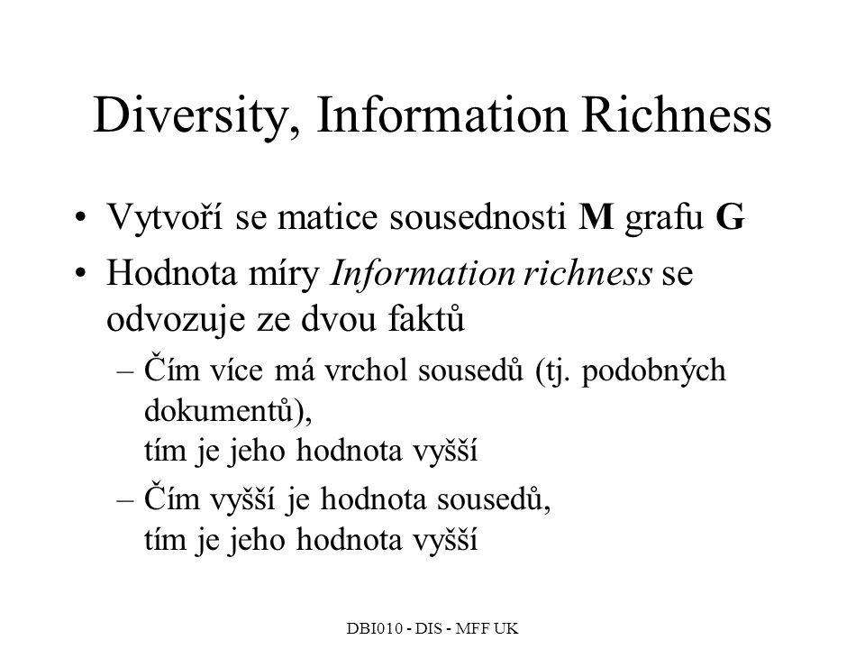 DBI010 - DIS - MFF UK Diversity, Information Richness Vytvoří se matice sousednosti M grafu G Hodnota míry Information richness se odvozuje ze dvou faktů –Čím více má vrchol sousedů (tj.
