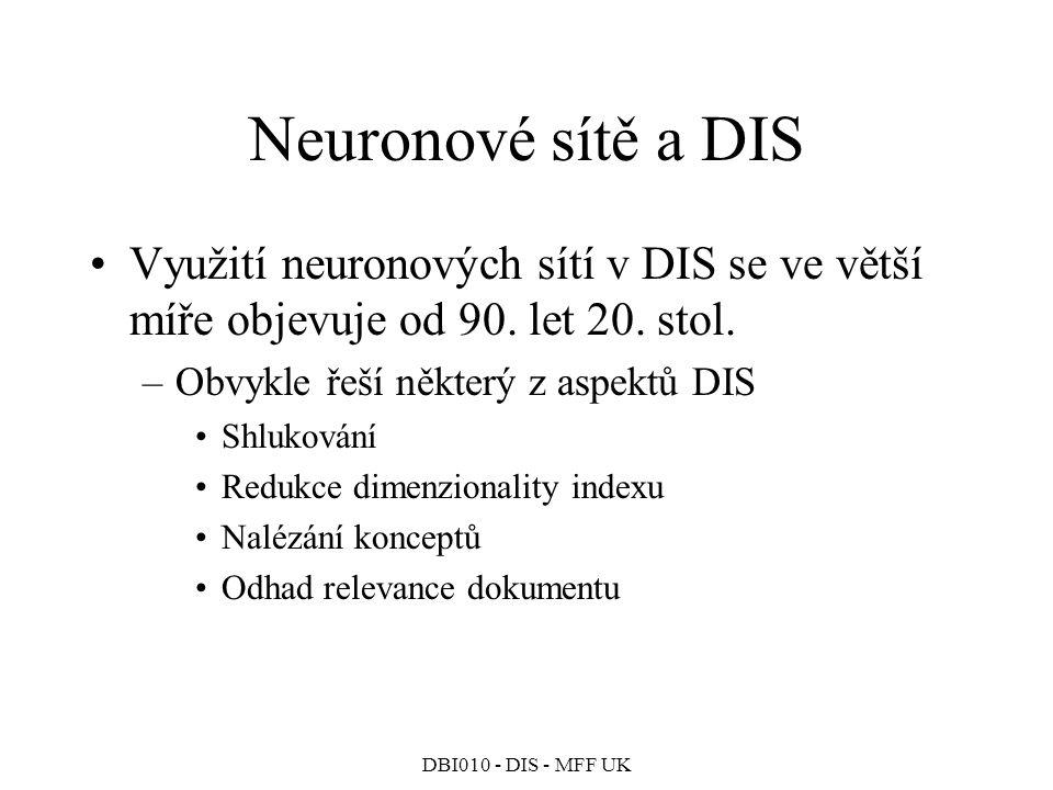 DBI010 - DIS - MFF UK Neuronové sítě a DIS Využití neuronových sítí v DIS se ve větší míře objevuje od 90.