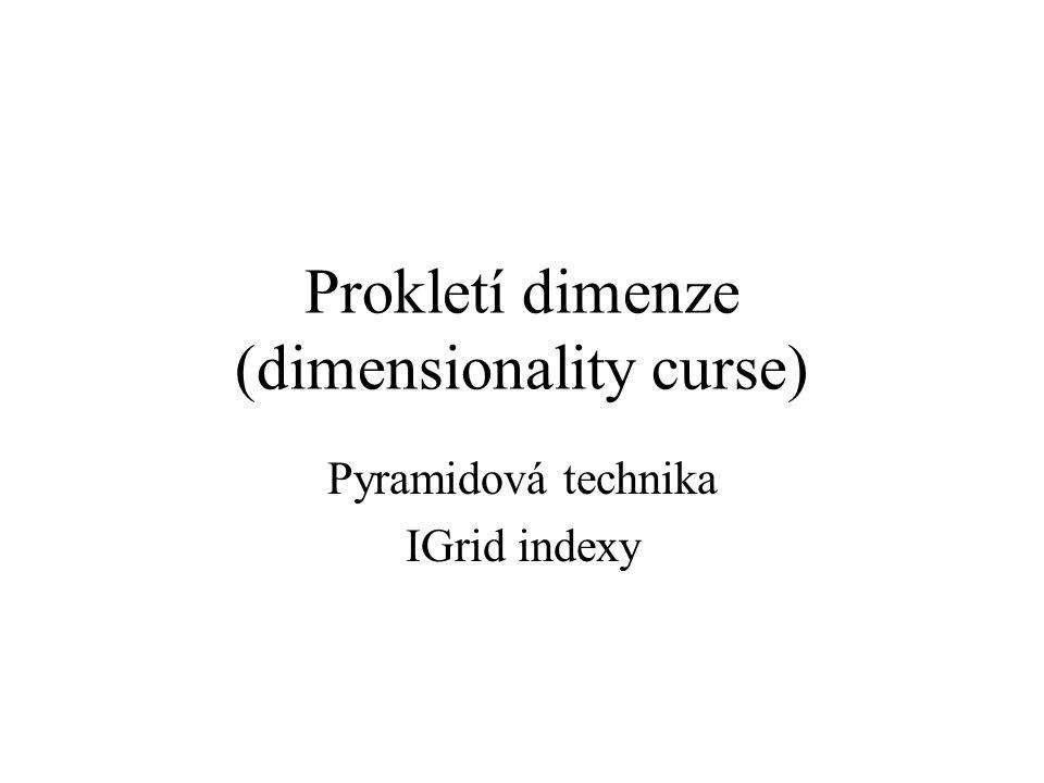 Prokletí dimenze (dimensionality curse) Pyramidová technika IGrid indexy