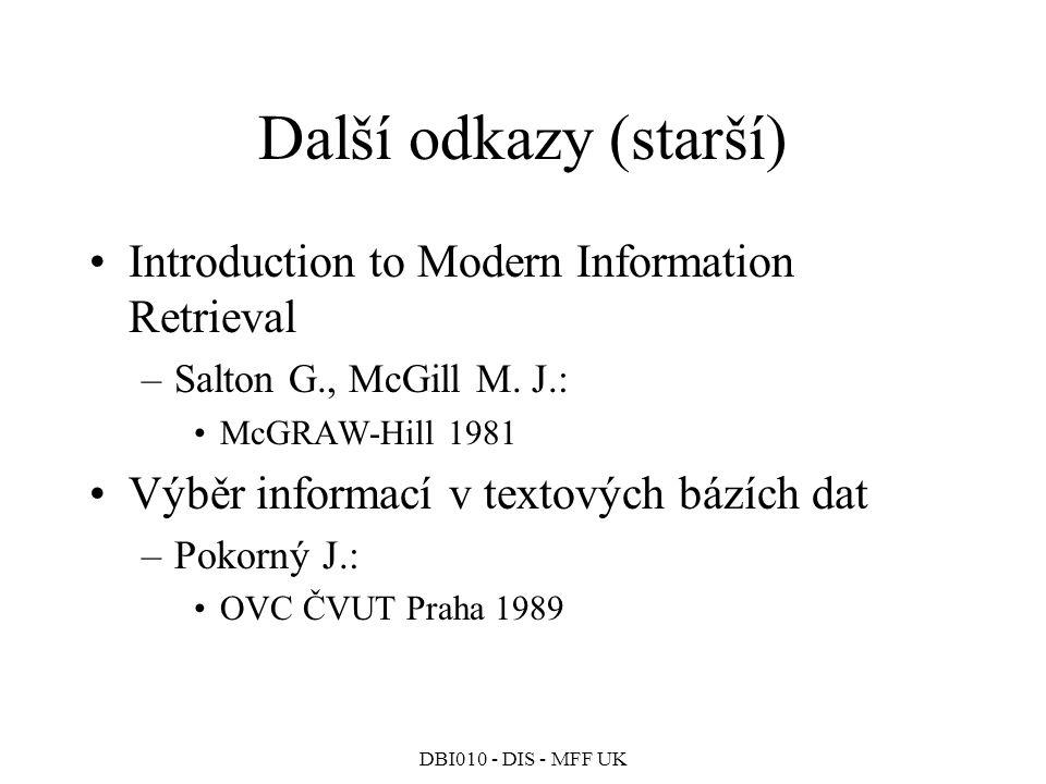DBI010 - DIS - MFF UK IGrid Index Vyhledání pomocí IGrid indexu –Celkový objem dat (m*k m )*(n/k m )=m*n –Nutno přečíst během vyhodnocování dotazu m*(n/k m )=n, pokud k m =m Množství čtených dat nezávisí na dimenzi prostoru, s rostoucím m roste výhodnost použití Přímý průchod textovým indexem –Celkový objem dat m*n –Nutno přečíst během vyhodnocování dotazu m*n
